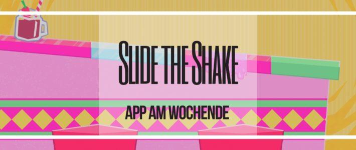 App am Wochenende mit Slide the Shakes